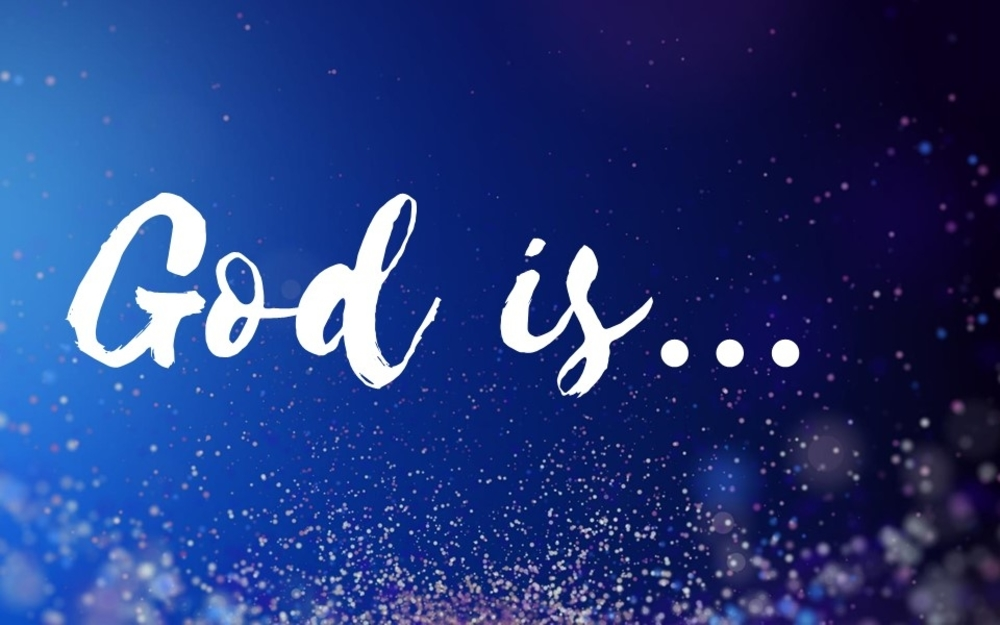 God is ....