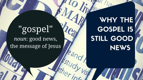 The Gospel is still good news